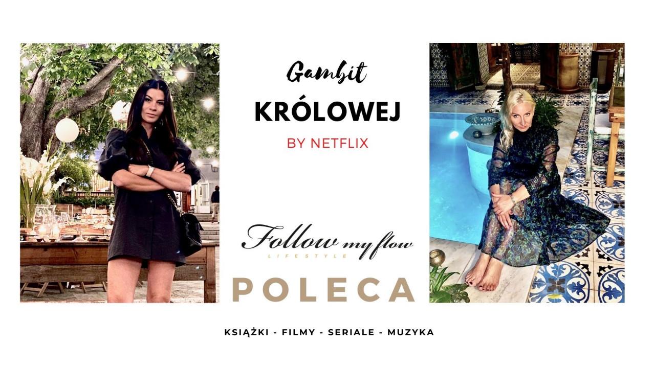 Follow My Flow poleca: Gambit Królowej