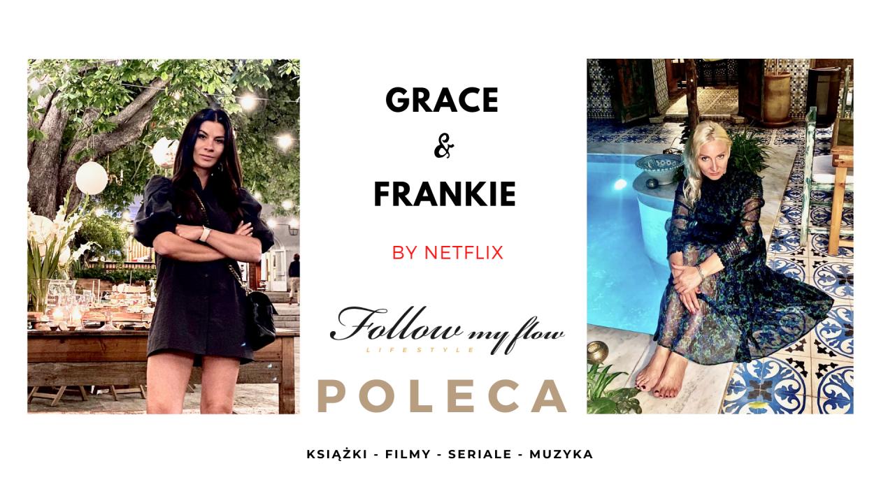 Follow My Flow poleca: Grace & Frankie - kobiety z krwi i kości